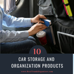 10 Car Storage and Organization Products: Find the Perfect Solution for Your Vehicle